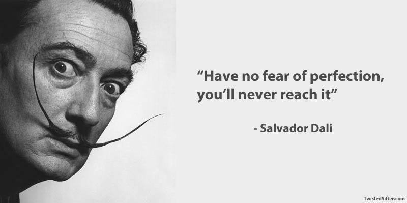 Salvador Dali quote have no fear of perfection