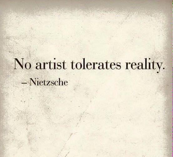 no artist tolerates reality